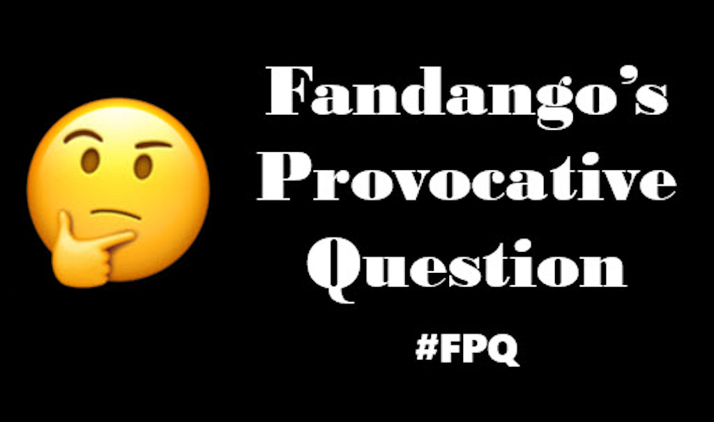 Fandango's Provocative Question (26 February 2020)