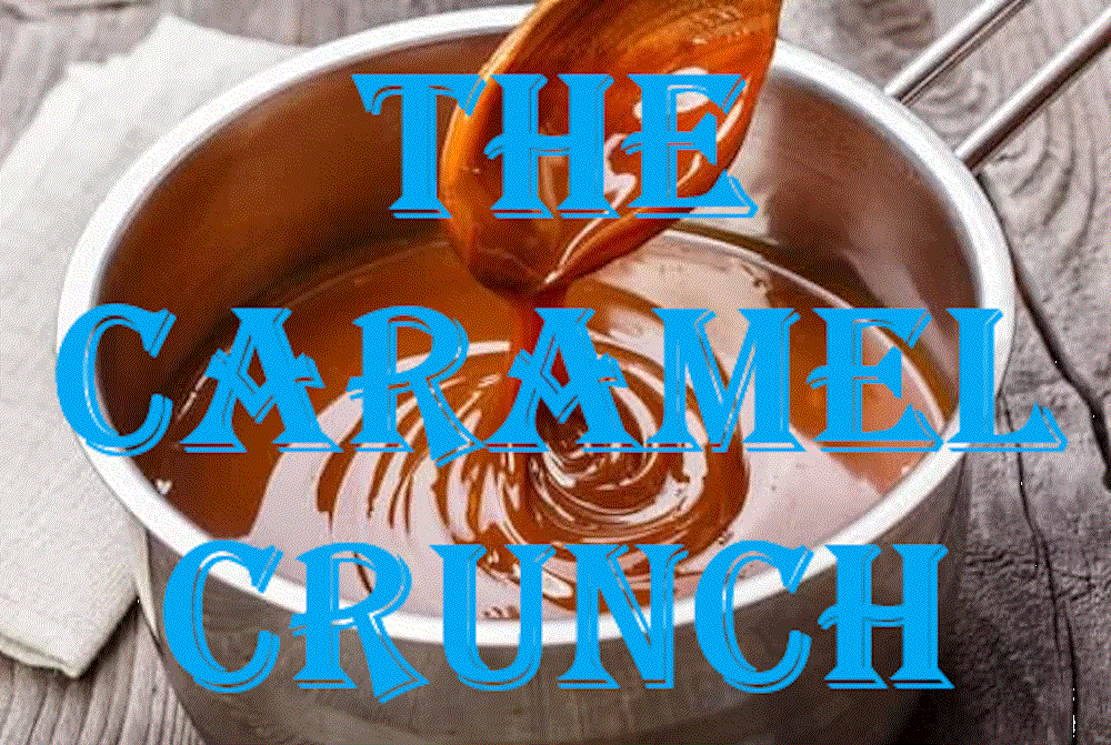 The Caramel Crunch (18 April 2020)